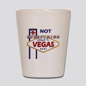 NOT Everything Stayed In Vegas Shot Glass