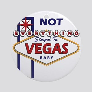 NOT Everything Stayed In Vegas Round Ornament