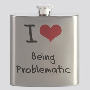 I Love Being Problematic Flask