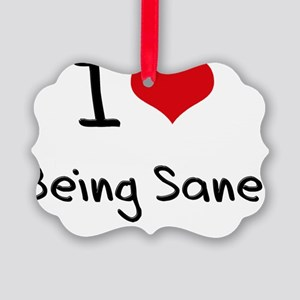 I Love Being Sane Picture Ornament