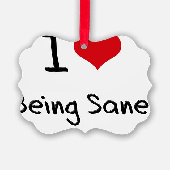 I Love Being Sane Ornament