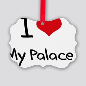 I Love My Palace Picture Ornament