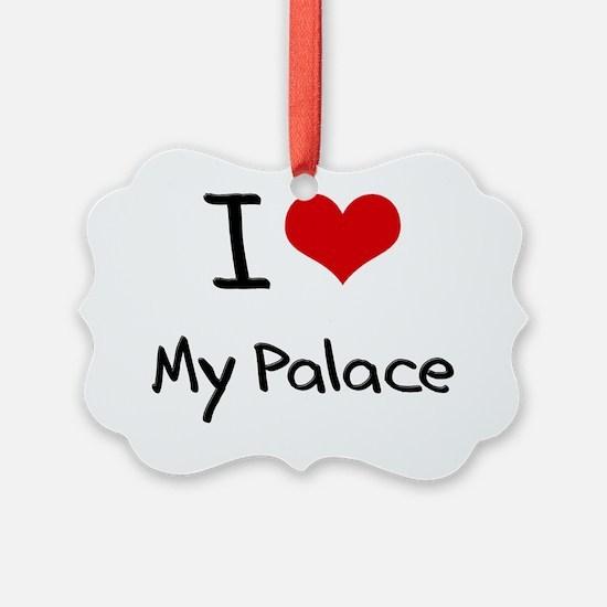 I Love My Palace Ornament