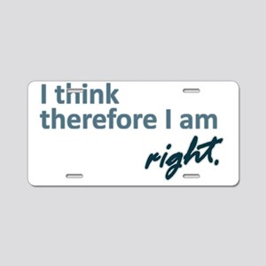 I think therefore I am... r Aluminum License Plate
