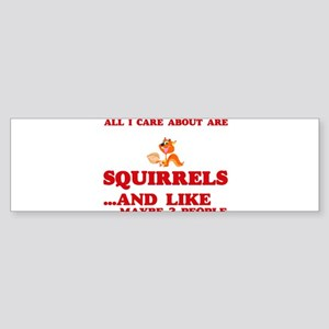 All I care about are Squirrels Bumper Sticker