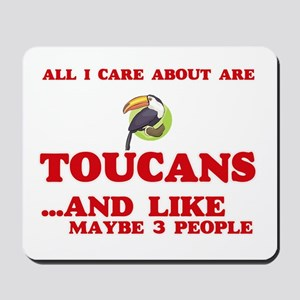 All I care about are Toucans Mousepad