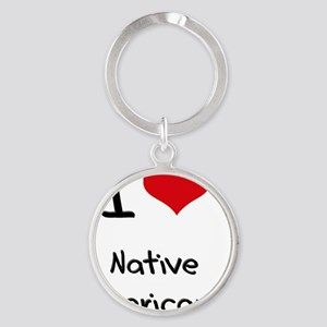 I Love Native Americans Round Keychain