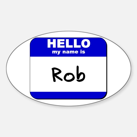 hello my name is rob Oval Decal