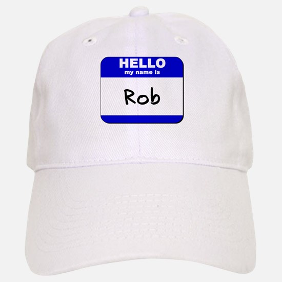 hello my name is rob Baseball Baseball Cap
