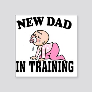 """New Dad In Training (Girl) Square Sticker 3"""" x 3"""""""