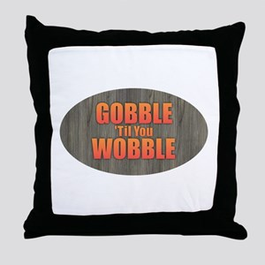 Gobble til you Wobble Throw Pillow