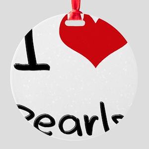 I Love Pearls Round Ornament