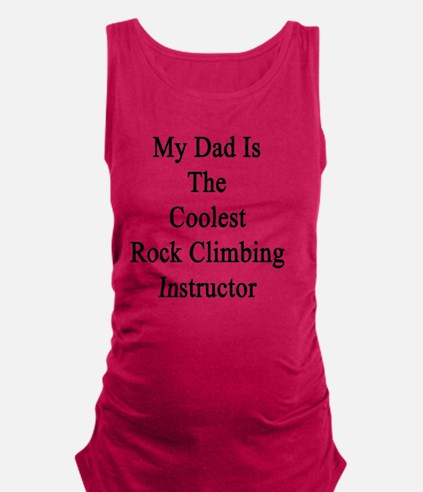 My Dad Is The Coolest Rock Clim Maternity Tank Top