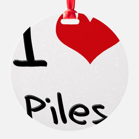 I Love Piles Ornament