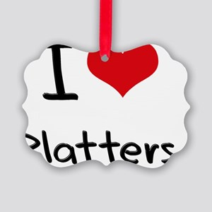 I Love Platters Picture Ornament