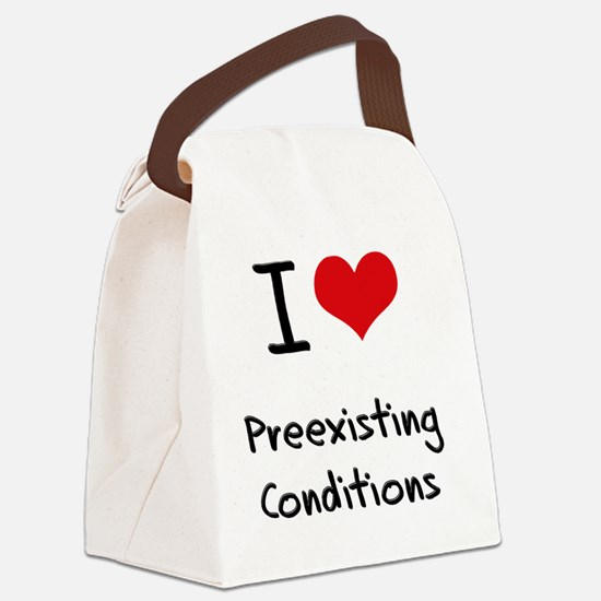 I Love Preexisting Conditions Canvas Lunch Bag