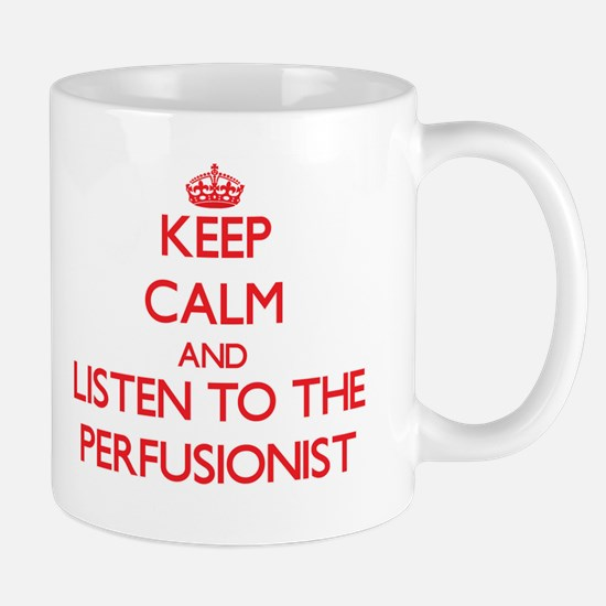 Keep Calm and Listen to the Perfusionist Mugs