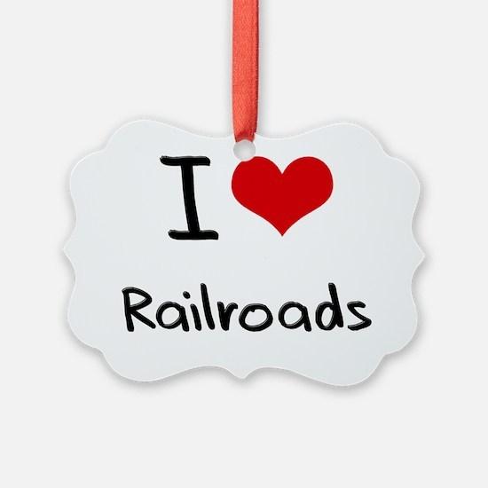 I Love Railroads Ornament