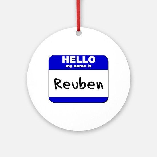 hello my name is reuben  Ornament (Round)