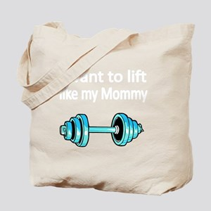 I want to lift like my Mommy 2 Tote Bag
