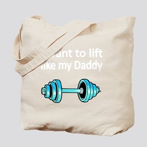 I want to lift like my Daddy 2 Tote Bag