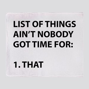 List of things ain't nobody got time Throw Blanket