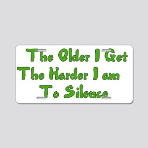 Too Old To Silence Aluminum License Plate