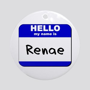 hello my name is renae  Ornament (Round)