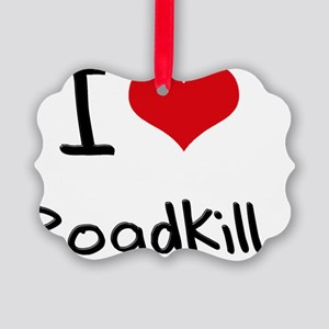 I Love Roadkill Picture Ornament