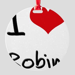 I Love Robin Round Ornament