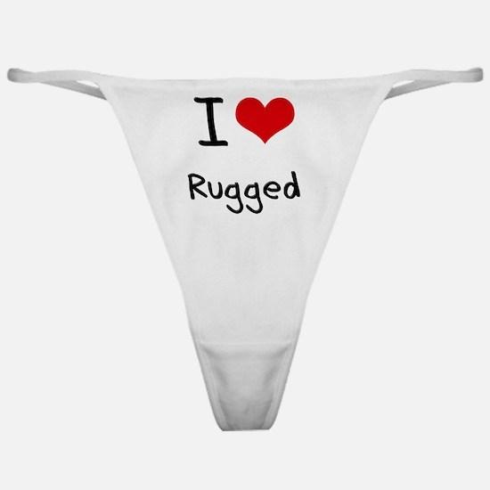 I Love Rugged Classic Thong