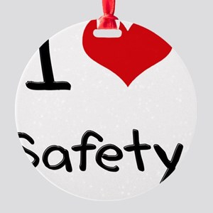 I Love Safety Round Ornament