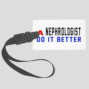 Nephrologist Do It Better Large Luggage Tag