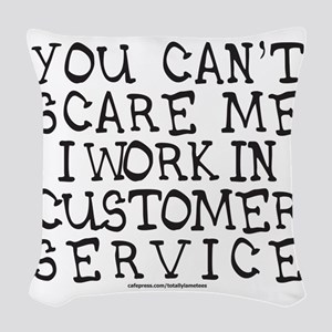 YOU CANT SCARE ME/CUSTOMER SER Woven Throw Pillow