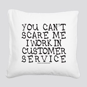 YOU CANT SCARE ME/CUSTOMER SE Square Canvas Pillow