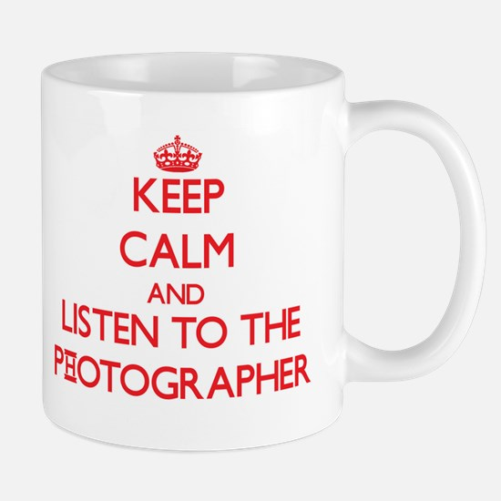 Keep Calm and Listen to the Photographer Mugs