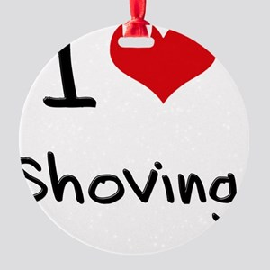 I Love Shoving Round Ornament