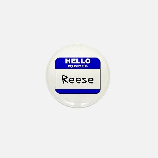 hello my name is reese Mini Button