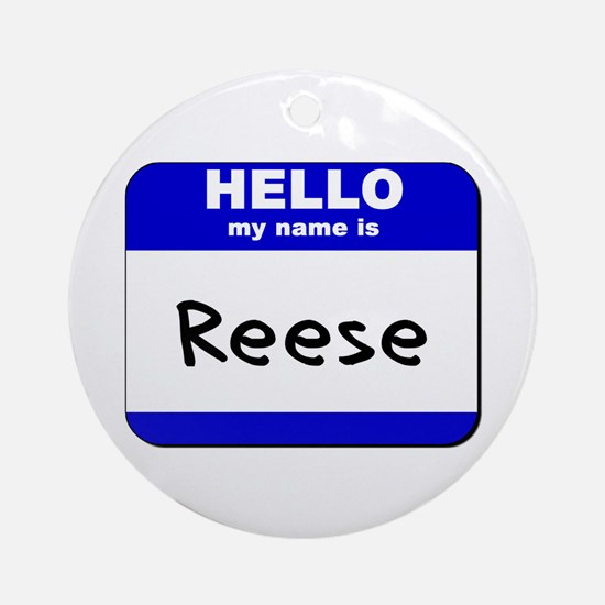 hello my name is reese  Ornament (Round)
