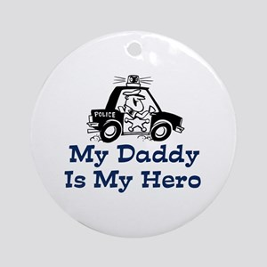 My Daddy Is My Hero (Policema Ornament (Round)