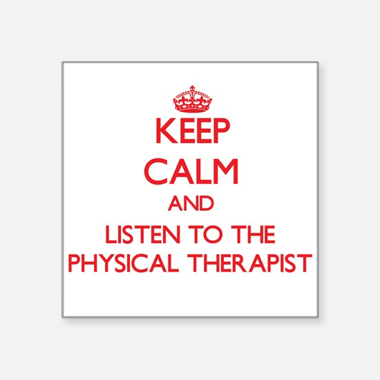 Keep Calm and Listen to the Physical Therapist Sti