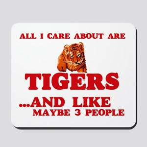 All I care about are Tigers Mousepad