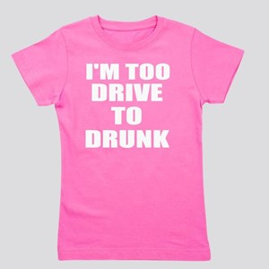 too drive to drunk Girl's Tee