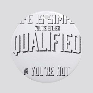 Life is Simple: Youre Either Qualif Round Ornament