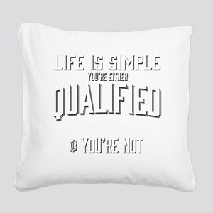 Life is Simple: Youre Either  Square Canvas Pillow