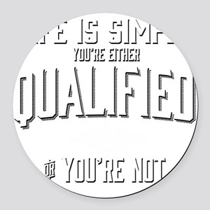 Life is Simple: Youre Either Qual Round Car Magnet
