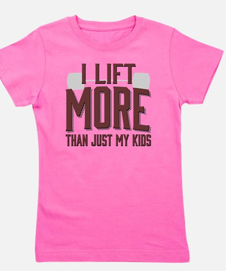 I Lift More than Just My Kids Girl's Tee