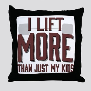 I Lift More than Just My Kids Throw Pillow