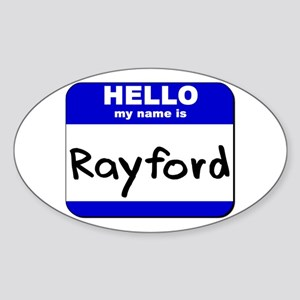 hello my name is rayford Oval Sticker