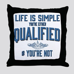 Life is Simple: Youre Either Qualifie Throw Pillow